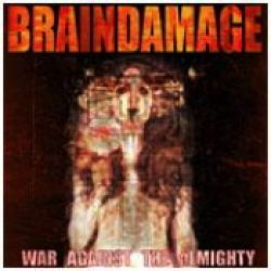 BRAINDAMAGE: War against the almighty