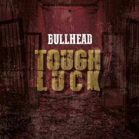 BULLHEAD: Tough Luck