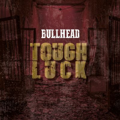 BULLHEAD: Tough Luck