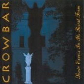 CROWBAR: Sonic Excess In Its Purest Form