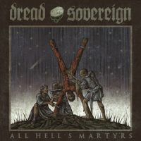 "DREAD SOVEREIGN:  ""All Hell´s Martyrs"" – Album im Stream"