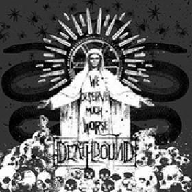 DEATHBOUND: We Deserve Much Worse