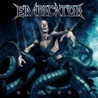 "ERADICATOR: Track, Cover und Tracklist zu ""Slavery"""