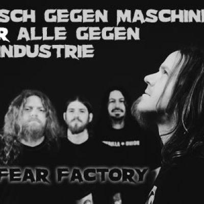 FEAR FACTORY: Mensch gegen Maschine ODER Alle gegen die Industrie!
