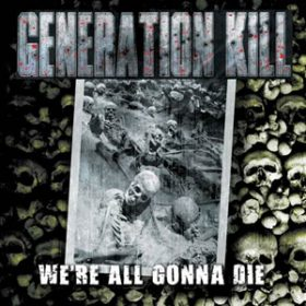 "GENERATION KILL: Cover & Tracklist von  ""We´re All Gonna Die"""