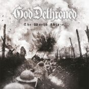 GOD DETHRONED: The World Ablaze