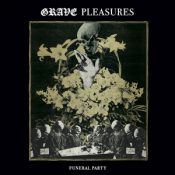 """GRAVE PLEASURES: 7"""" """"Funeral Party"""""""