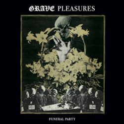 "GRAVE PLEASURES: 7"" ""Funeral Party"""
