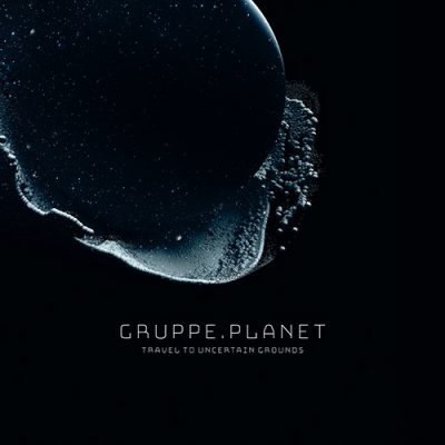 GRUPPE PLANET: Travel To Uncertain Grounds