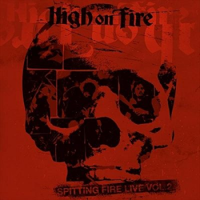 "HIGH ON FIRE: ""Spitting Fire Live – Vol. 2"" – Live-Album im Stream"