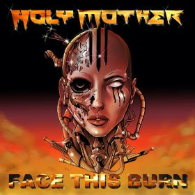 "HOLY MOTHER: neues Album ""Face This Burn"""