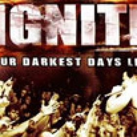 IGNITE: Live-DVD ´Our Darkest Days Live´