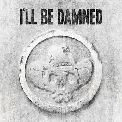I'LL BE DAMNED: I'll Be Damned