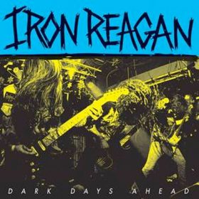 iron-reagan-dark-days-ahead-cover