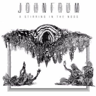 JOHN FRUM: A Stirring In The Noos