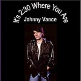 JOHNNY VANCE: It`s 2:30 Where You Are
