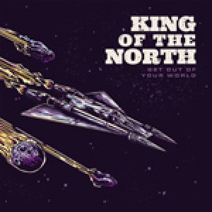 "KING OF THE NORTH: neues Album ""Get Out Of Your World"""