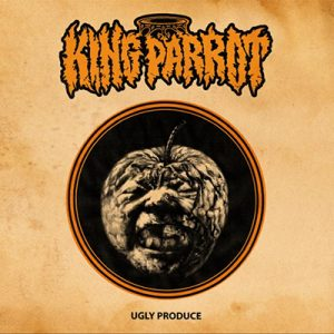 "KING PARROT: Songs von ""Ugly Produce"""