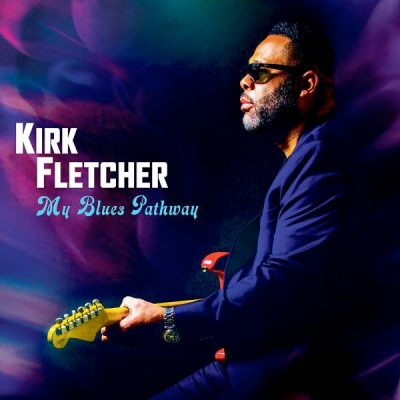 "KIRK FLETCHER: Songs vom neuen Album ""My Blues Pathway"""
