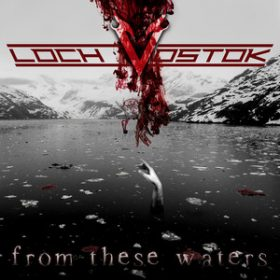 "LOCH VOSTOK: Details und Songs zu ""From These Waters"""