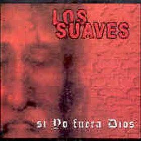 LOS SUAVES: Si Yo Fuera Dios