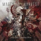 """MAGENTA HARVEST: Songs vom neuen Album """"And Then Came The Dust"""""""