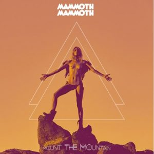 "MAMMOTH MAMMOTH: neues Album ""Mount The Mountain"""