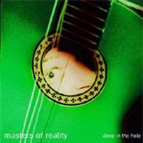 MASTERS OF REALITY: Deep In The Hole
