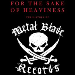 """For the Sake of Heaviness: the History of Metal Blade Records"": die Geschichte von Metal Blade"