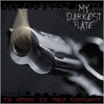 MY DARKEST HATE: To Whom It May Concern