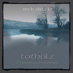 "NOCTE OBDUCTA: Song vom neuen Album ""Totholz"""