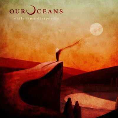 "OUR OCEANS: zweite Single vom neuen Album ""While Time Disappears"""