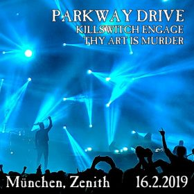 PARKWAY DRIVE, KILLSWITCH ENGAGE, THY ART IS MURDER, Zenith, München, 16.2.2019