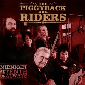 THE PIGGYBACK RIDERS: Midnight At The Tenth Of Always