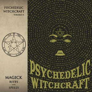 "PSYCHEDELIC WITCHCRAFT:  neues Album ""Magick Rites and Spells""."
