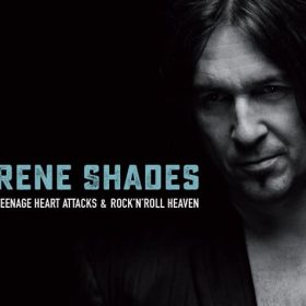 RENE SHADES: Teenage Heart Attacks & Rock'n'Roll Heaven