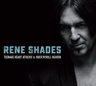 RENE SHADES: Teenage Heart Attacks & Rock'n'Roll Heaven