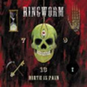 RINGWORM: Birth Is Pain