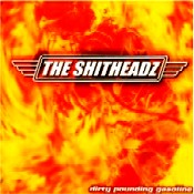 THE SHITHEADZ: Dirty Pounding Gasoline