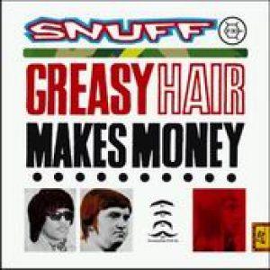 SNUFF: Greasy Hair Makes Money
