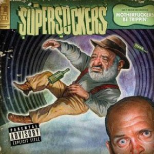 SUPERSUCKERS: Motherfuckers be trippin`