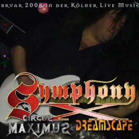 SYMPHONY X, CIRCUS MAXIMUS und DREAMSCAPE am 14. Februar 2008 in der Kölner Live Music Hall