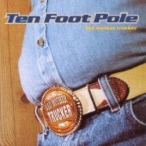 TEN FOOT POLE: Bad Mother Trucker