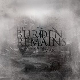 THE BURDEN REMAINS: Downfall Of Man