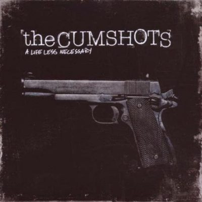THE CUMSHOTS: A Life Less Necessary