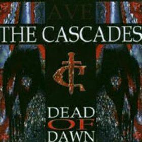 THE CASCADES: Dead Of Dawn